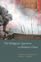 Vincent Goossaert et David A. Palmer, The Religious Question in Modern China