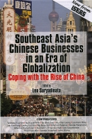 Leo Suryadinata (ed.), Southeast Asia's Chinese Businesses in an Era of Globalization: Coping with the rise of China, Singapore, Institute of Southeast Asian Studies, 2006, 374 pp.