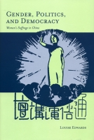 Louise Edwards, Gender, Politics, and Democracy: Women's Suffrage in China