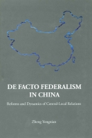 Yongnian Zheng, De Facto Federalism in China: Reforms and Dynamics of Central-Local Relations