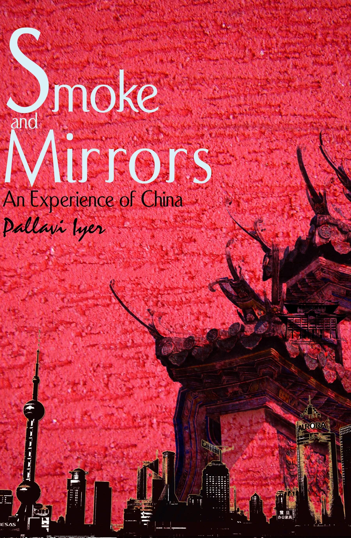 Pallavi Aiyar, Smoke and Mirrors: An Experience of China