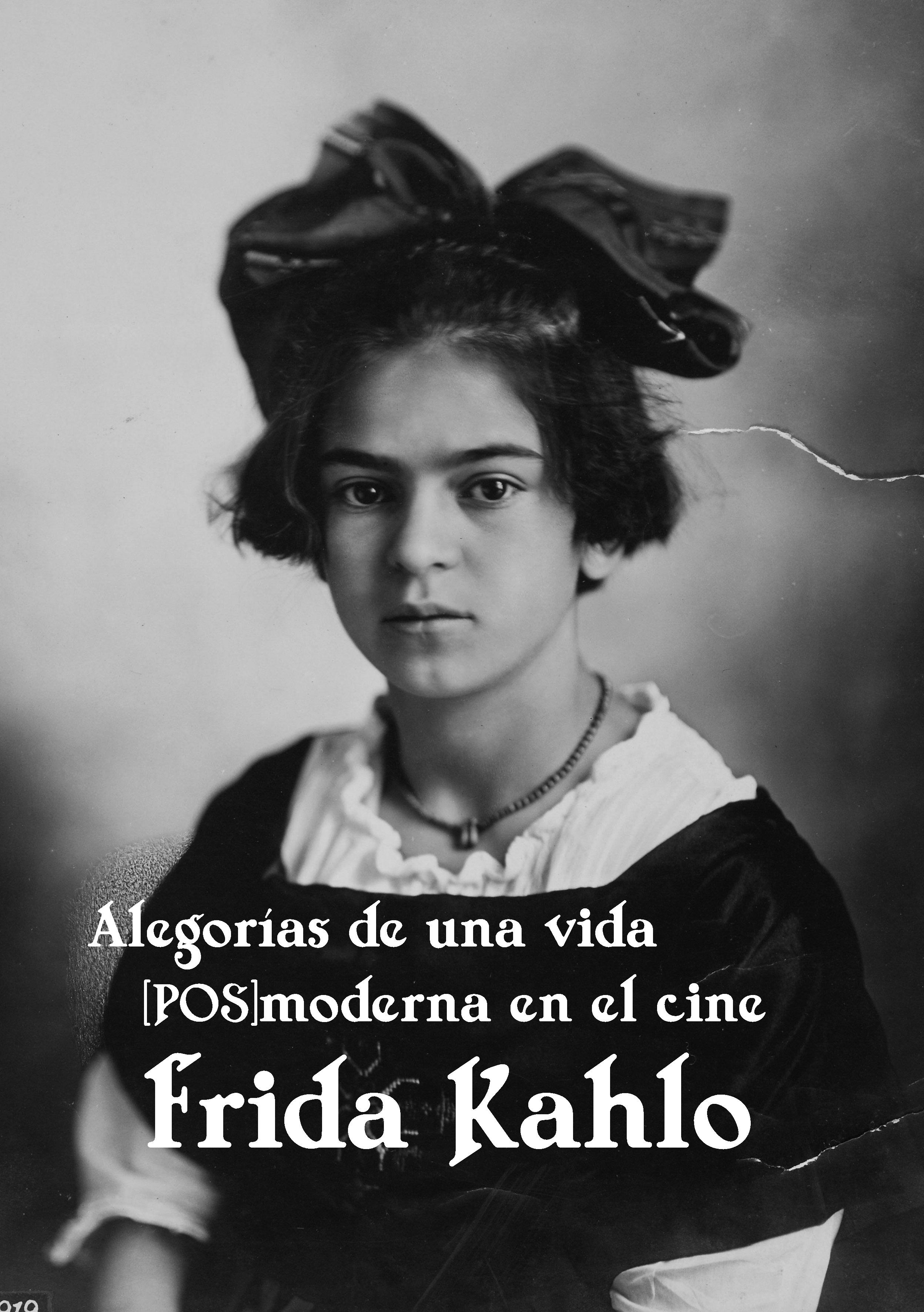 Alegorías De Una Vida Pos Moderna En El Cine Frida Kahlo