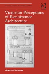 Katherine Wheeler, Victorian Perceptions of Renaissance Architecture