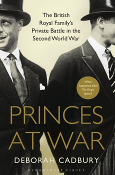Deborah CADBURY, Princes at War: The British Royal Family's Private Battle in the Second World War, London, Bloomsbury Publishing, 2015, 432 pp.