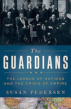 Susan PEDERSEN, The Guardians: The League of Nations and the Crisis of Empire, Oxford, Oxford University Press, 2015, 592 pp.
