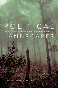 Christopher R. BOYER, Political Landscapes: Forests, Conservation, and Community in Mexico, Durham, Duke University Press, 2015, 360 pp.