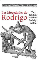 Matthew BAILEY, éd. et trad., Las Mocedades de Rodrigo. The youthful deeds of Rodrigo, the Cid