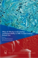 Jean-Michel Ganteau & Christine Reynier (eds.), Ethics of Alterity, Confrontation and Responsibility in 19th- to 21st-Century British Arts