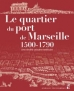 Le quartier du port de Marseille (1500-1790)