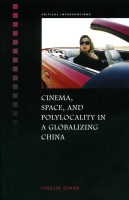 Yingjin Zhang, Cinema, Space, and Polylocality in a Globalizing China
