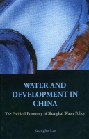 Seungho Lee, Water and Development in China. The Political Economy of Shanghai Water Policy
