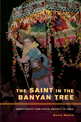 David Mosse, The Saint in the Banyan Tree: Christianity and Caste