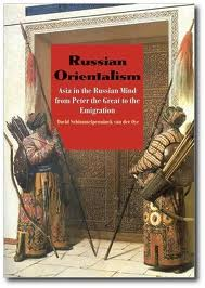 David Schimmelpenninck van der Oye, Russian Orientalism: Asia in the Russian Mind from Peter the Great to the Emigration, Yale University Press, New Haven & London, 2010, 298 p.