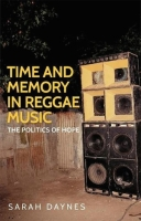 Sarah Daynes, Time and Memory in Reggae Music. The Politics of Hope - cover