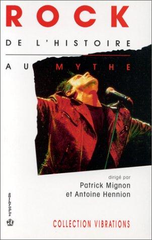 Patrick Mignon & Antoine Hennion (dir.), Rock, de l'histoire au mythe